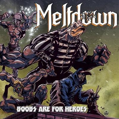 Meltdown released debut full-length album Boobs are for heroes